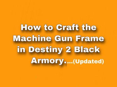 How to craft the Machine Gun Frame in Destiny 2 Black Armory