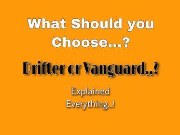Drifter or Vanguard decision