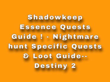 Shadowkeep Essence Quests Guide! - Nightmare Hunt Specific Quests & Loot Guide! - Destiny 2